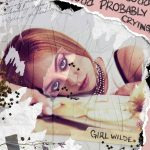 Girl Wilde explores owning her own emotional tendencies in her new single, 'Probably Crying'
