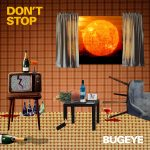 "Bugeye touch on alcohol abuse and the cyclical state that goes hand in hand in their new single ""Don't Stop"""